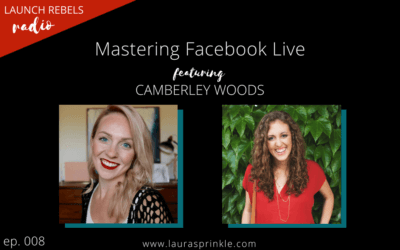 Ep. 008: Camberley Woods and Mastering Facebook Live