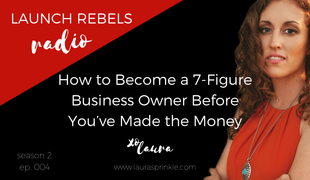 S2 Ep. 004: How to Become a 7-Figure Business Owner Before You've Made the Money
