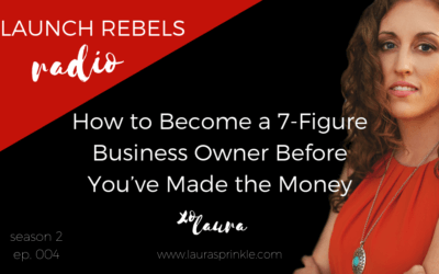 Episode 013: How to Become a 7-Figure Business Owner Before You've Made the Money