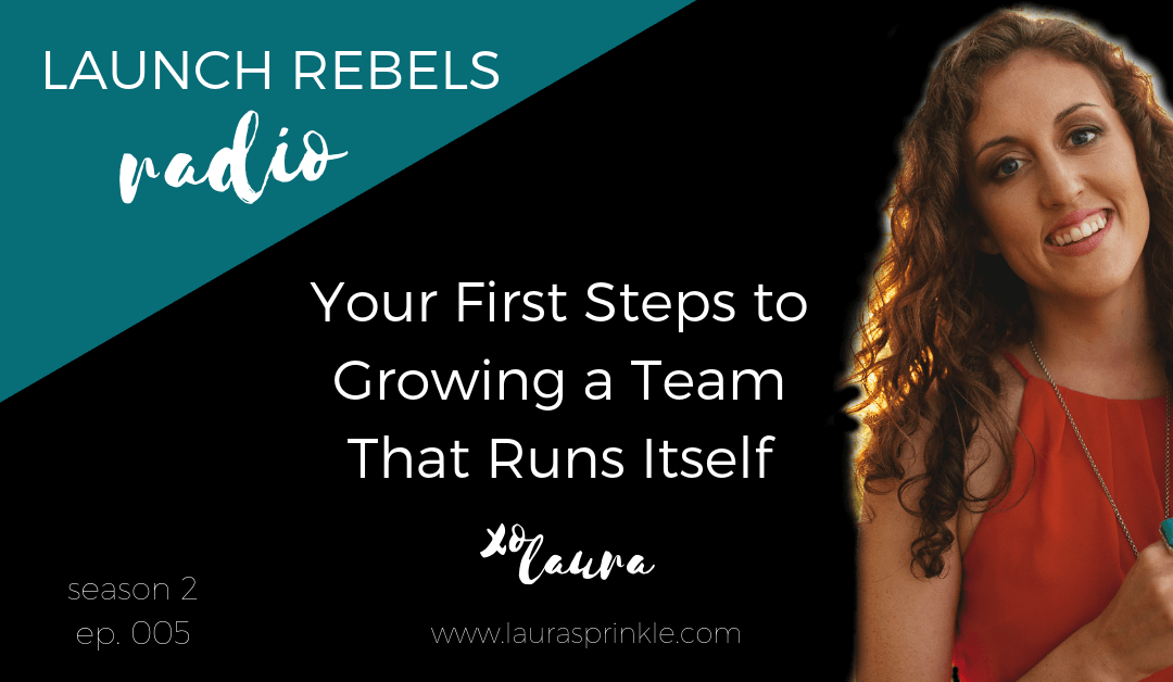 S2 Ep. 005: Your First Steps to Growing a Team That Runs Itself