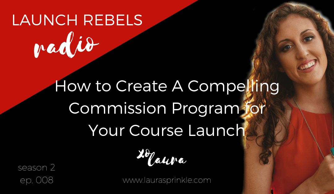 Episode 017: How to Create A Compelling Commission Program for Your Course Launch