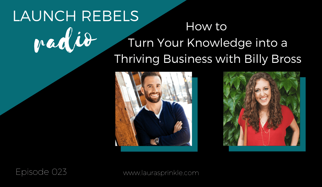Episode 023: How to Turn Your Knowledge into a Thriving Business with Billy Bross