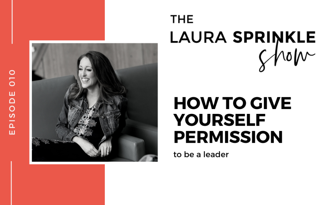 Episode 010: How to Give Yourself Permission to Be a Leader