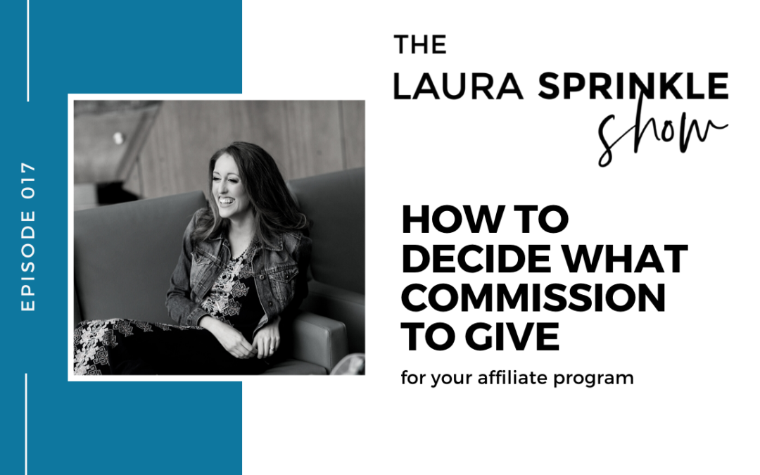 Episode 017: How to Decide What Commission to Give for Your Affiliate Program