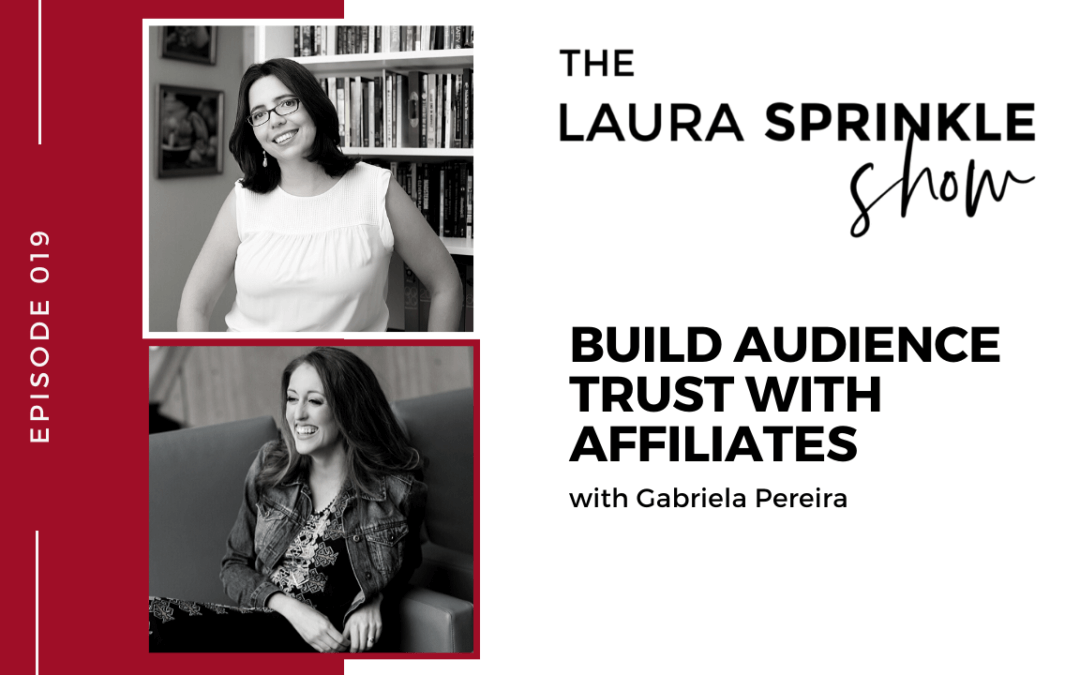 Episode 019: Building Audience Trust with Affiliates with Gabriela Pereira