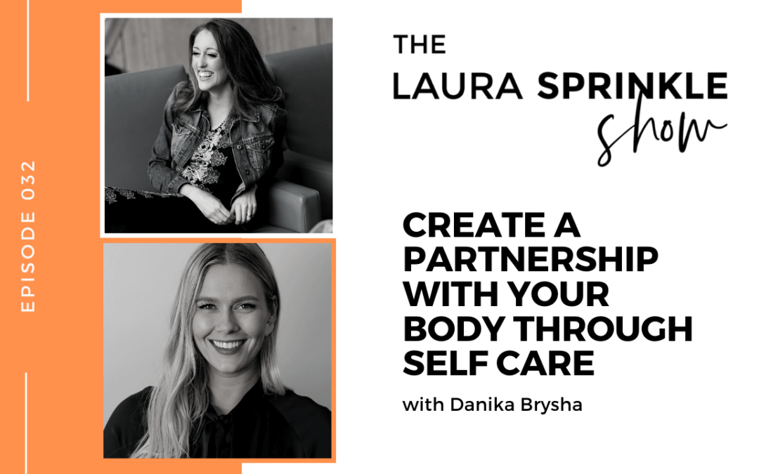 Episode 032: Create a Partnership With Your Body Through Self Care with Danika Brysha