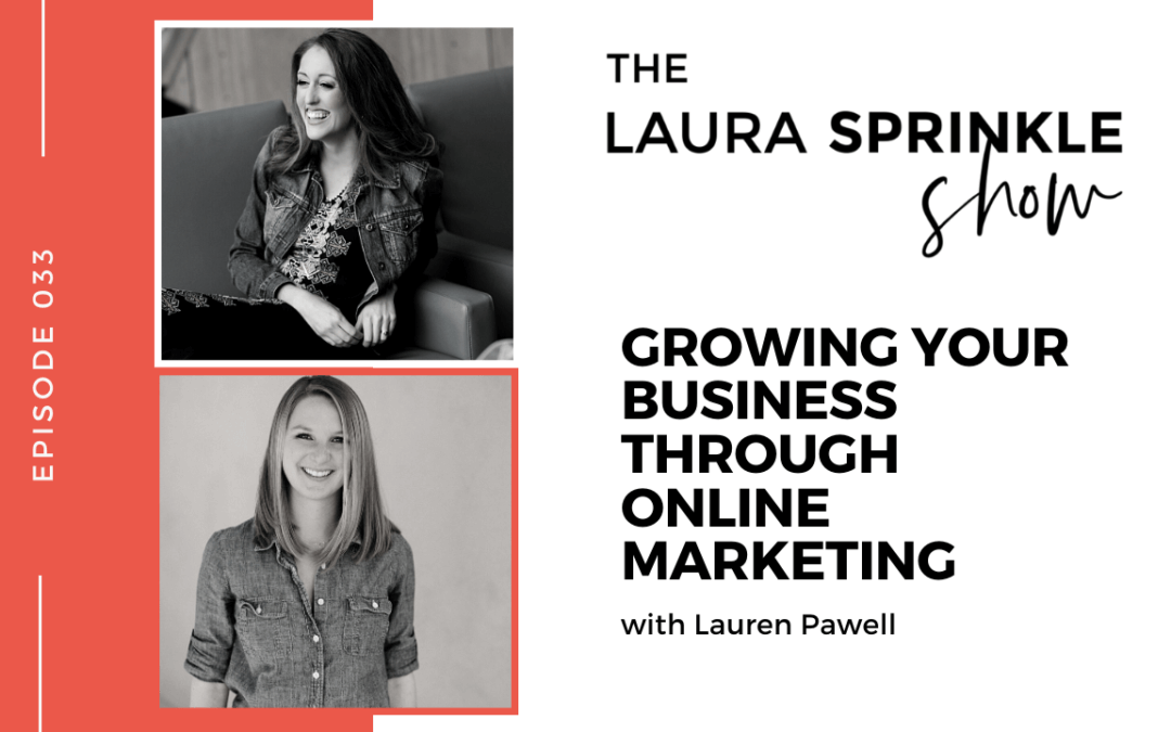 Episode 033: Growing Your Business Through Online Marketing with Lauren Pawell