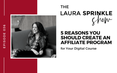 Episode 036: 5 Reasons You Should Create an Affiliate Program for Your Digital Course