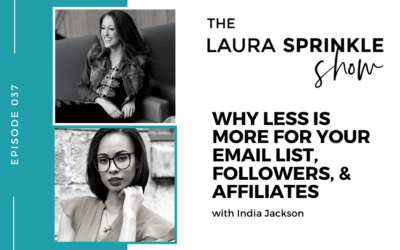 Episode 037: Why Less is More for Your Email List, Followers, & Affiliates with India Jackson