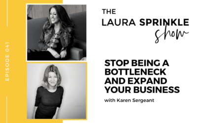 Episode 041: Stop Being a Bottleneck and Expand Your Business with Karen Sergeant