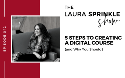 Episode 042: 5 Steps to Creating a Digital Course (and Why You Should)