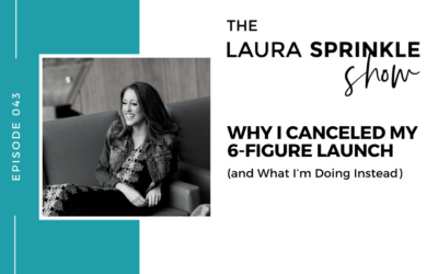 Episode 043: Why I Canceled My 6-Figure Launch (and What I'm Doing Instead)