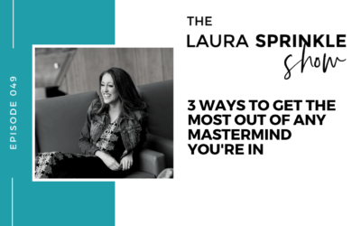 Episode 049: 3 Ways to Get the Most Out of Any Mastermind You're In