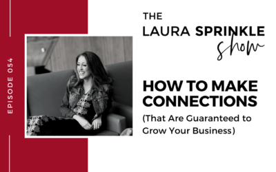 Episode 054: How to Make Connections That Are Guaranteed to Grow Your Business