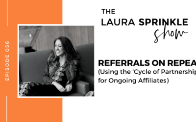 Episode 056: Referrals on Repeat: Using the 'Cycle of Partnerships' for Ongoing Affiliates