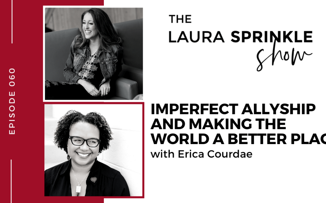 Episode 060: Imperfect Allyship and Making The World a Better Place with Erica Courdae