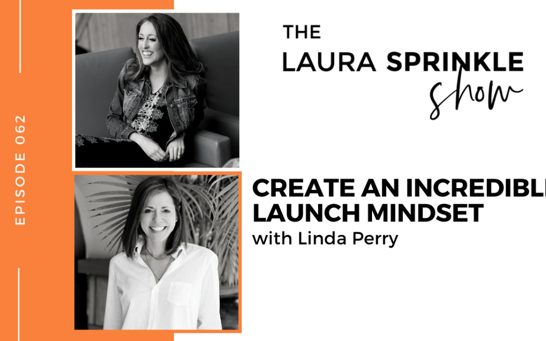 Episode 062: Create an Incredible Launch Mindset with Linda Perry