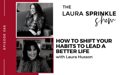 Episode 066: How To Shift Your Habits to Lead a Better Life with Laura Husson