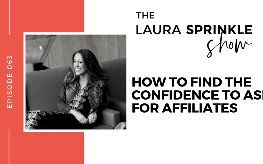 Episode 063: How to Find the Confidence to Ask For Affiliates