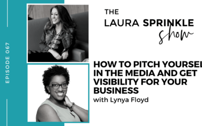 Episode 067: How To Pitch Yourself In The Media And Get Visibility For Your Business with Lynya Floyd