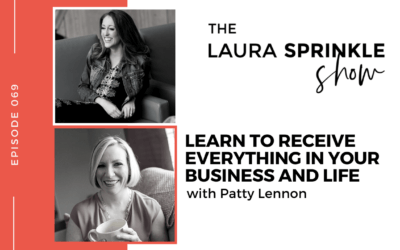 Episode 069: Learn to Receive Everything In Your Business and Life with Patty Lennon