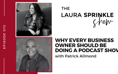 Episode 072: Why Every Business Owner Should Be Doing a Podcast Show with Patrick Allmond