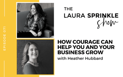 Episode 071: How Courage Can Help You And Your Business Grow with Heather Hubbard