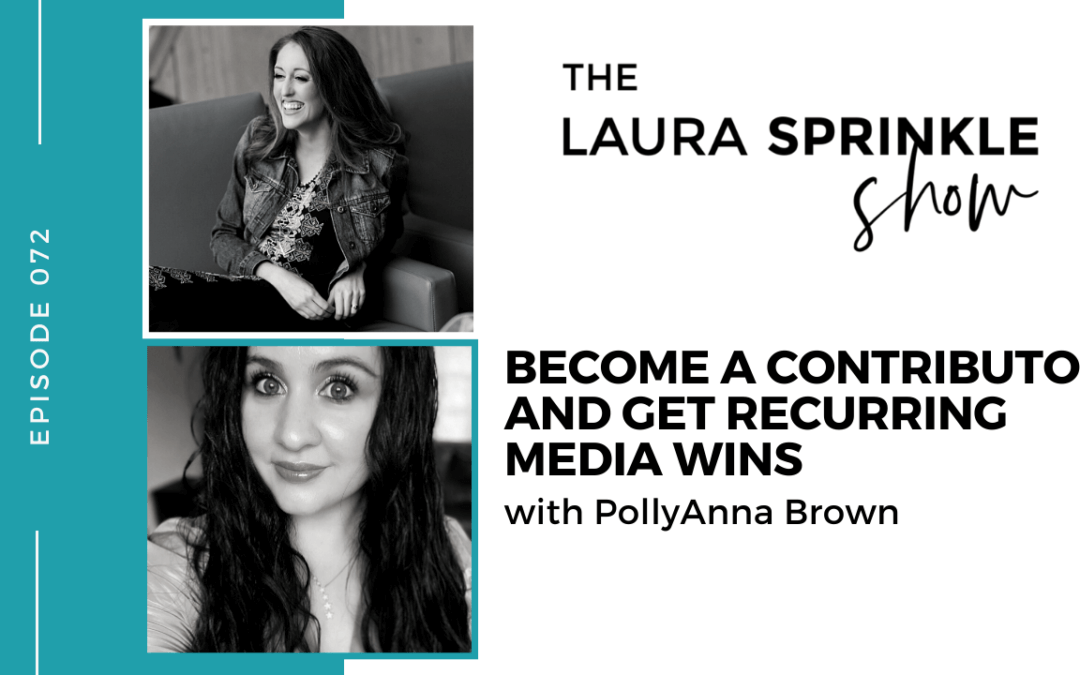 Episode 073: Become a Contributor and Get Recurring Media Wins with PollyAnna Brown
